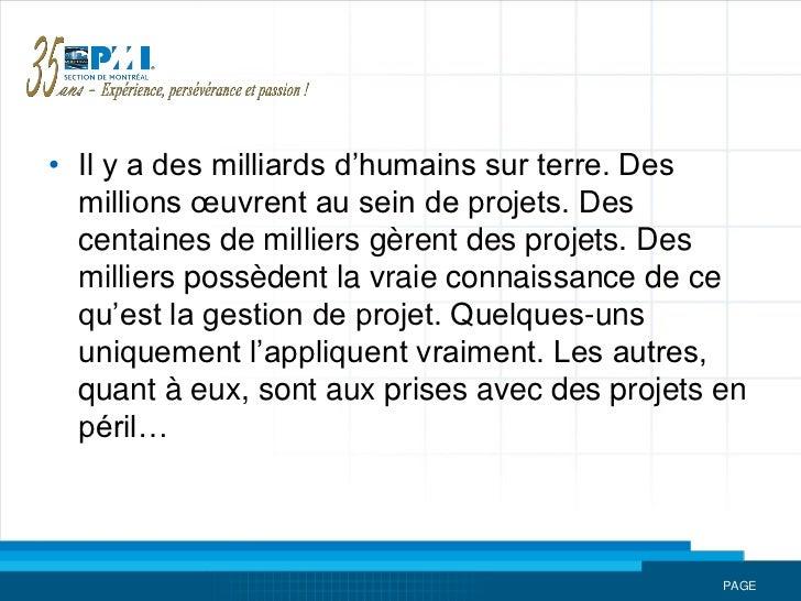 • Il y a des milliards d'humains sur terre. Des  millions œuvrent au sein de projets. Des  centaines de milliers gèrent de...
