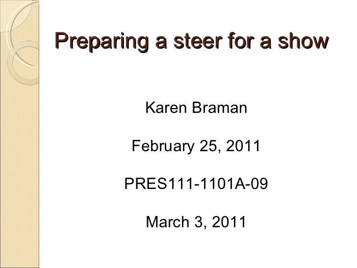Preparing a steer for a show Karen Braman February 25, 2011 PRES111-1101A-09 March 3, 2011