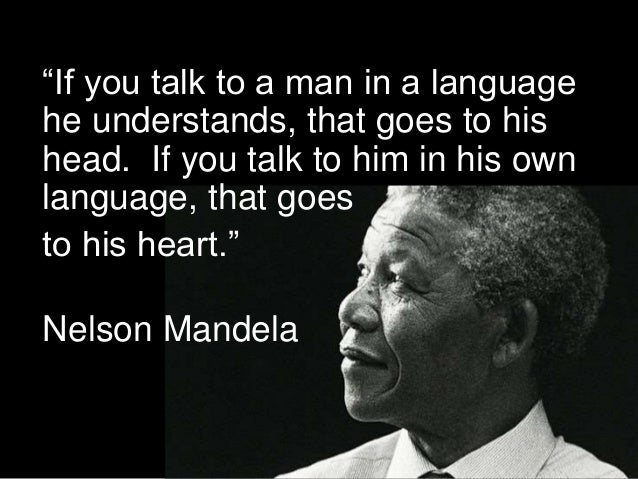 """If you talk to a man in a language he understands, that goes to his head. If you talk to him in his own language, that go..."