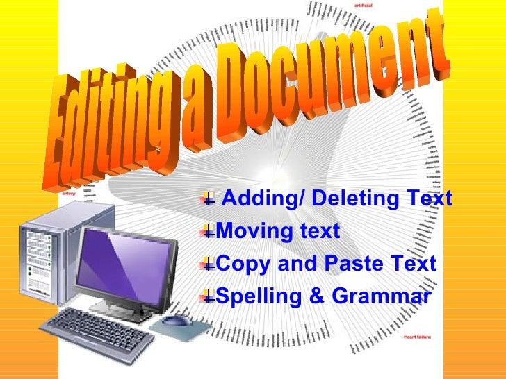 <ul><li>Adding/ Deleting Text   </li></ul><ul><li>Moving text </li></ul><ul><li>Copy and Paste Text </li></ul><ul><li>Spel...