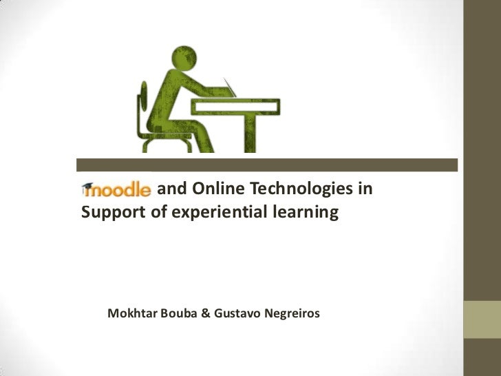 and Online Technologies inSupport of experiential learning   Mokhtar Bouba & Gustavo Negreiros