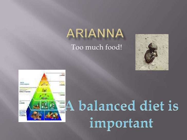 arianna<br />Too much food!<br />A balanced diet is<br />important<br />