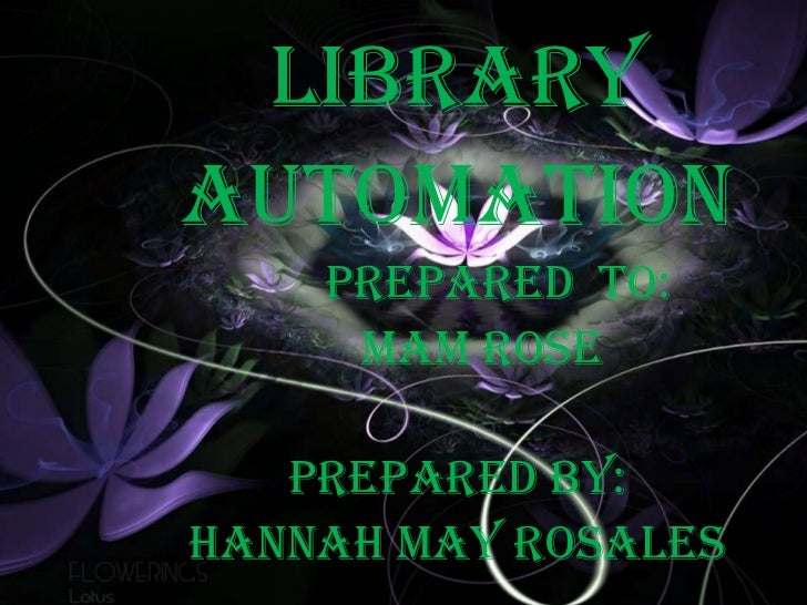 LibraryAutomation    Prepared to:     Mam rose   Prepared by:Hannah may rosales