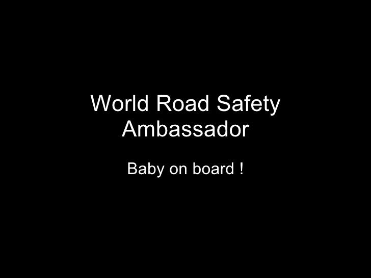 World Road Safety Ambassador Baby on board !