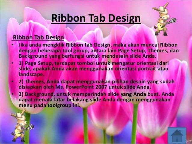 Ribbon Tab Design Ribbon Tab Design • Jika anda mengklik Ribbon tab Design, maka akan muncul Ribbon dengan beberapa tool g...