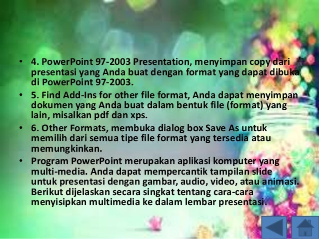 • 4. PowerPoint 97-2003 Presentation, menyimpan copy dari presentasi yang Anda buat dengan format yang dapat dibuka di Pow...