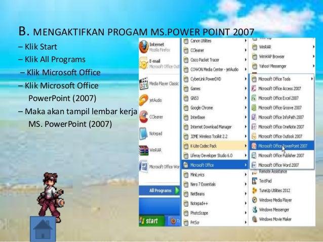 B. MENGAKTIFKAN PROGAM MS.POWER POINT 2007 – Klik Start – Klik All Programs – Klik Microsoft Office – Klik Microsoft Offic...
