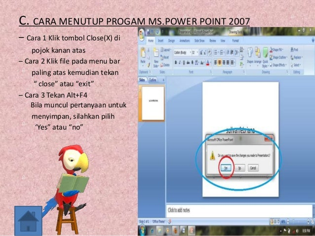C. CARA MENUTUP PROGAM MS.POWER POINT 2007 – Cara 1 Klik tombol Close(X) di pojok kanan atas – Cara 2 Klik file pada menu ...