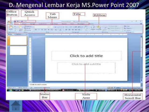 D. Mengenal Lembar Kerja MS.Power Point 2007