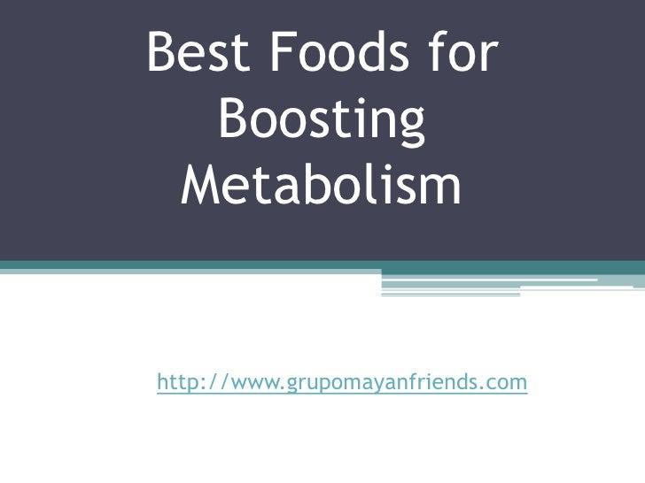 Best Foods for   Boosting  Metabolism   http://www.grupomayanfriends.com