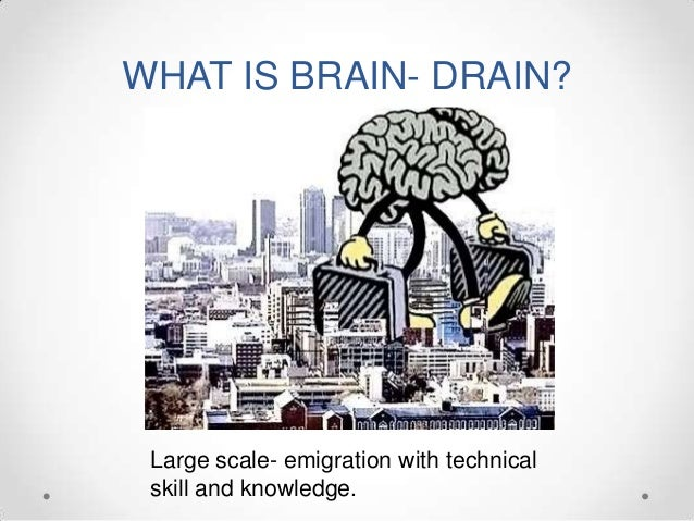 WHAT IS BRAIN- DRAIN? Large scale- emigration with technical skill and knowledge.