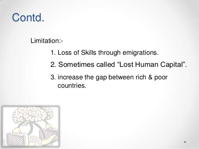 """Contd. Limitation:- 1. Loss of Skills through emigrations. 2. Sometimes called """"Lost Human Capital"""". 3. increase the gap b..."""