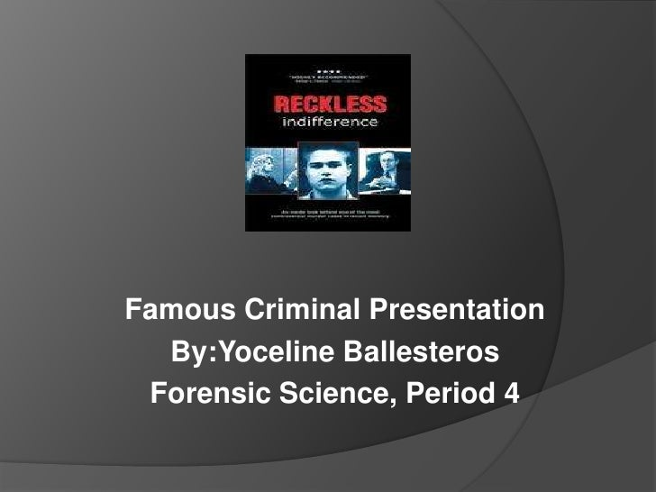 Famous Criminal Presentation  By:Yoceline Ballesteros Forensic Science, Period 4