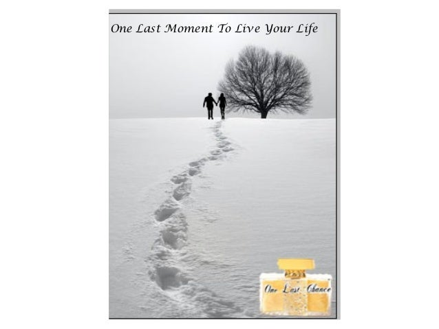 One Last Moment To Live Your Life