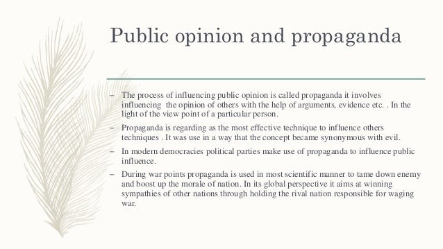 Public opinion and propaganda – The process of influencing public opinion is called propaganda it involves influencing the...