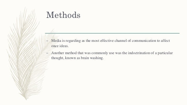 Methods – Media is regarding as the most effective channel of communication to affect once ideas. – Another method that wa...