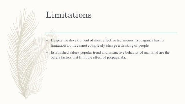 Limitations – Despite the development of most effective techniques, propaganda has its limitation too. It cannot completel...