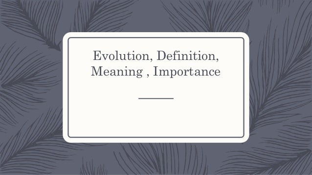 Evolution, Definition, Meaning , Importance