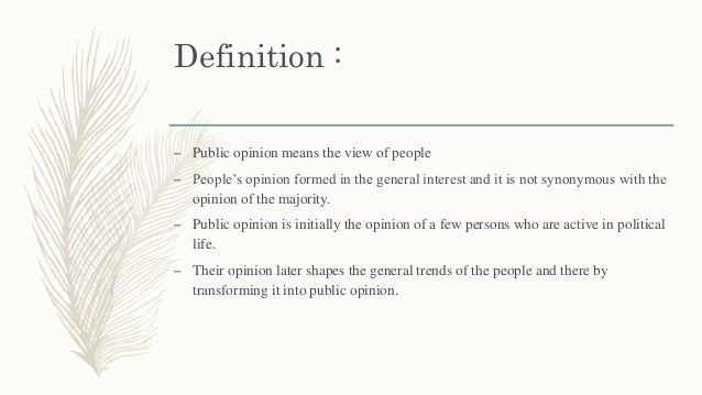 Definition : – Public opinion means the view of people – People's opinion formed in the general interest and it is not syn...