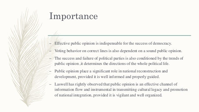 Importance – Effective public opinion is indispensable for the success of democracy. – Voting behavior on correct lines is...