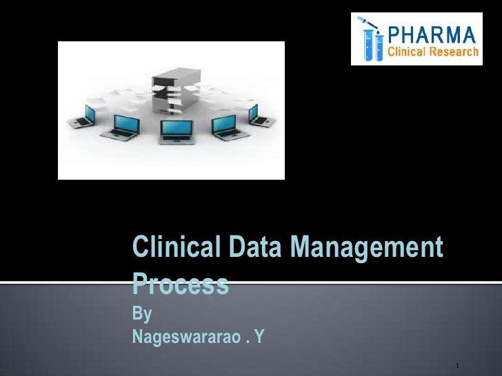 Clinical Data ManagementProcessByNageswararao . Y                           1
