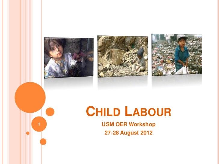 CHILD LABOUR1     USM OER Workshop      27-28 August 2012