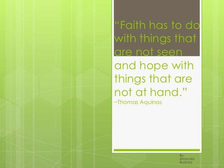 """""""Faith has to do with things that are not seen and hope with things that are not at hand.""""~Thomas Aquinas<br />By: Amanda ..."""