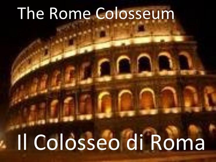The Rome Colosseum Il Colosseo di Roma