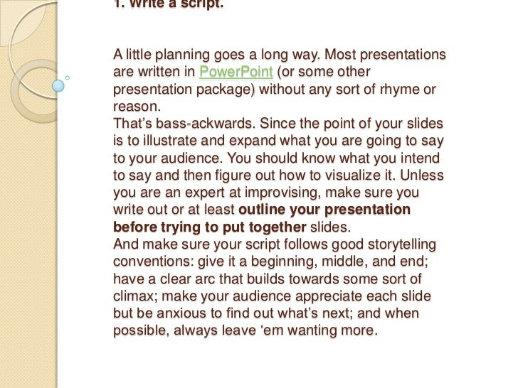 1. Write a script.A little planning goes a long way. Most presentationsare written in PowerPoint (or some otherpresentatio...