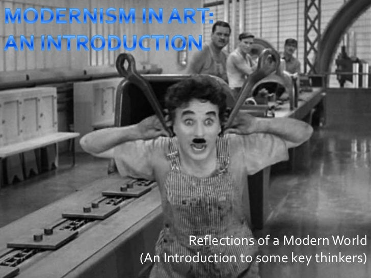 MODERNISM IN ART:<br />AN INTRODUCTION<br />Reflections of a Modern World <br />(An Introduction to some key thinkers)<br />