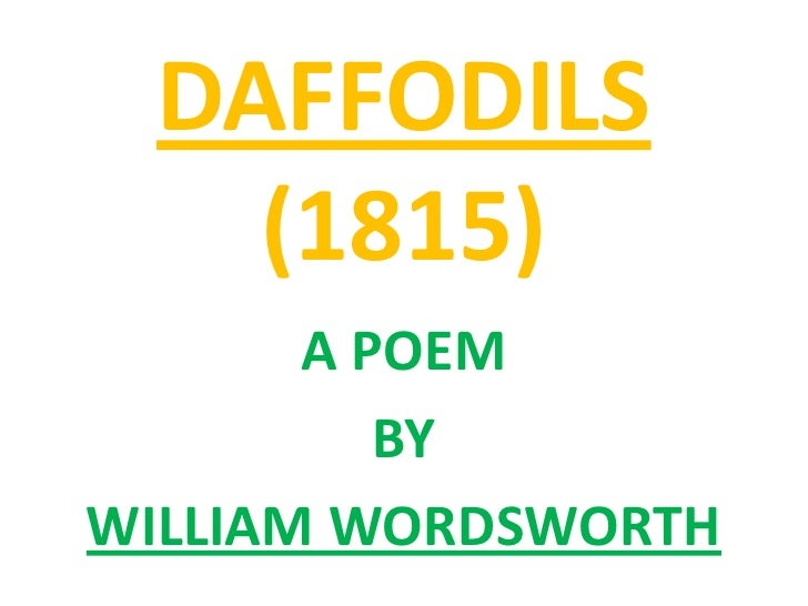DAFFODILS   (1815)       A POEM          BYWILLIAM WORDSWORTH