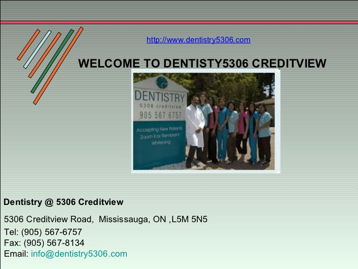 http://www.dentistry5306.com                WELCOME TO DENTISTY5306 CREDITVIEWDentistry @ 5306 Creditview5306 Creditview R...