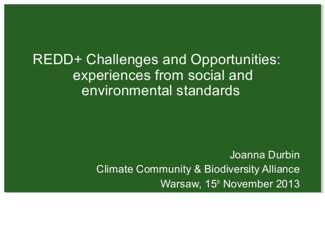 REDD+ Challenges and Opportunities: experiences from social and environmental standards  Joanna Durbin Climate Community &...