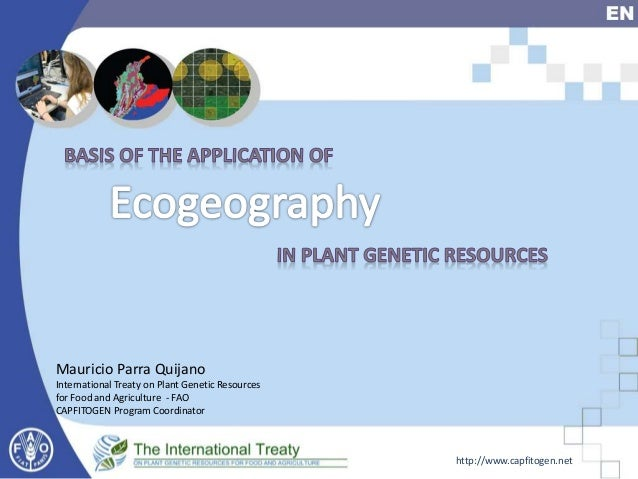 Mauricio Parra Quijano International Treaty on Plant Genetic Resources for Food and Agriculture - FAO CAPFITOGEN Program C...