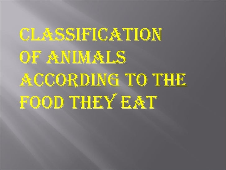 CLASSIFICATIONOF ANIMALSACCORDING TO THEFOOD THEY EAT