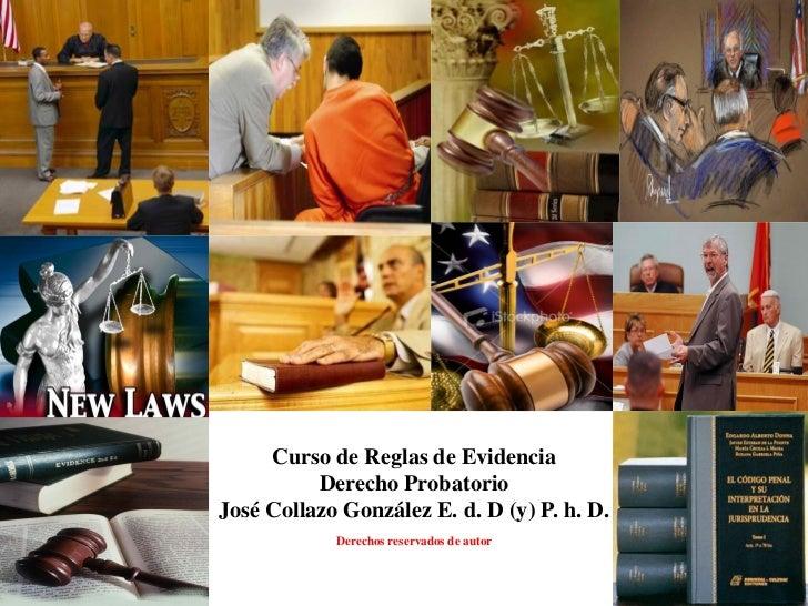 Curso de Reglas de Evidencia          Derecho ProbatorioJosé Collazo González E. d. D (y) P. h. D.            Derechos res...