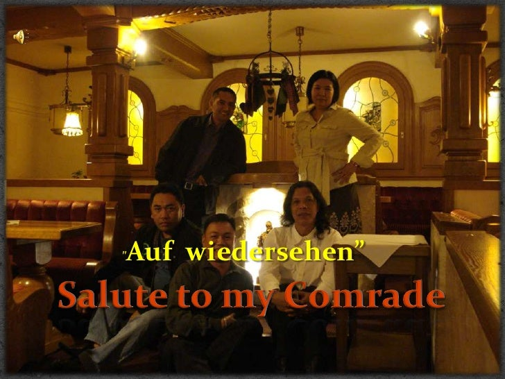"""""""Auf  wiedersehen""""<br />Salute to my Comrade<br />Salute to my Comrade<br />"""