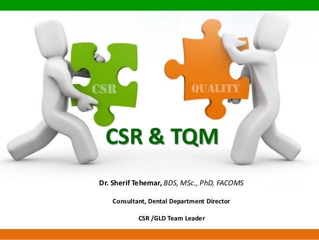 CSR & TQM Dr. Sherif Tehemar, BDS, MSc., PhD, FACOMS Consultant, Dental Department Director CSR /GLD Team Leader