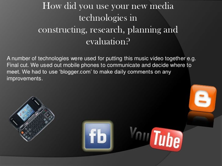 How did you use your new media technologies in constructing, research, planning and evaluation?<br />A number of technolog...