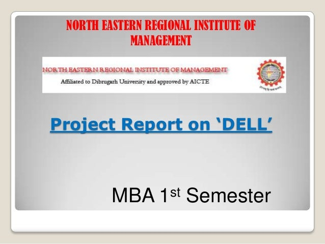 NORTH EASTERN REGIONAL INSTITUTE OF            MANAGEMENTProject Report on 'DELL'         MBA      1 st   Semester