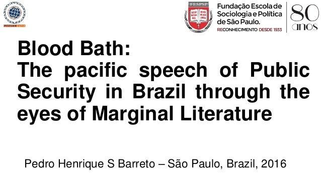 Pedro Henrique S Barreto – São Paulo, Brazil, 2016 Blood Bath: The pacific speech of Public Security in Brazil through the...