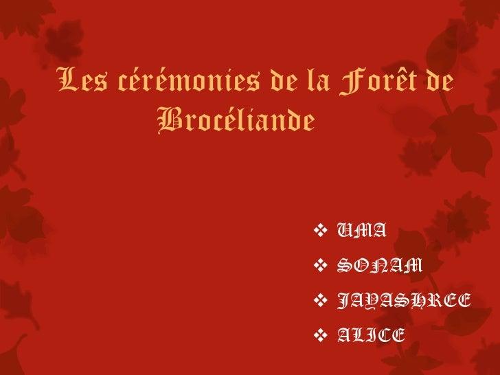 Les cérémonies de la Forêt de       Brocéliande                   UMA                   SONAM                   JAYASHR...