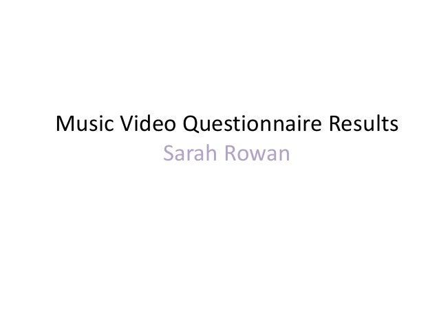 Music Video Questionnaire Results Sarah Rowan
