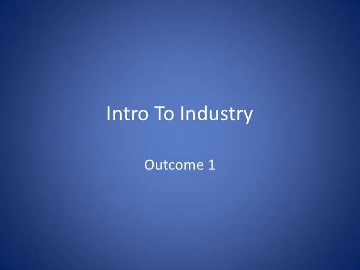 Intro To Industry<br />Outcome 1<br />