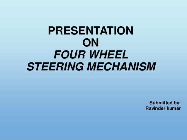 PRESENTATION ON FOUR WHEEL STEERING MECHANISM Submitted by: Ravinder kumar