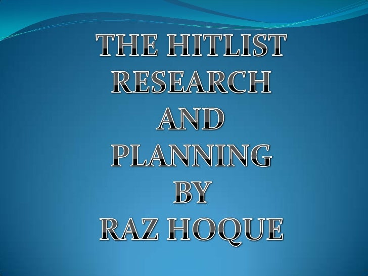 THE HITLIST<br />RESEARCH <br />AND <br />PLANNING<br />BY <br />RAZ HOQUE<br />