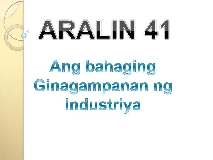 ARALIN 41<br />Angbahaging<br />Ginagampananng<br />Industriya<br />
