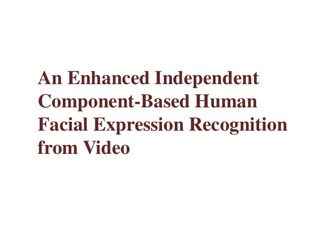 An Enhanced IndependentComponent-Based HumanFacial Expression Recognitionfrom Video