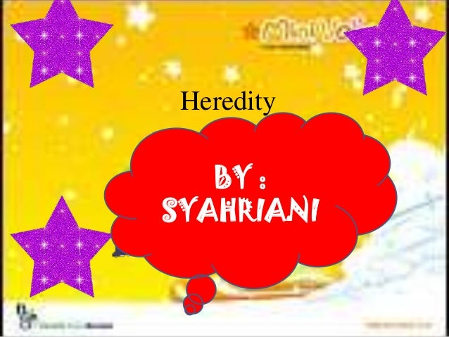 Heredity BY : SYAHRIANI