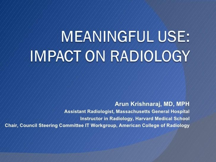 Arun Krishnaraj, MD, MPH Assistant Radiologist, Massachusetts General Hospital Instructor in Radiology, Harvard Medical Sc...